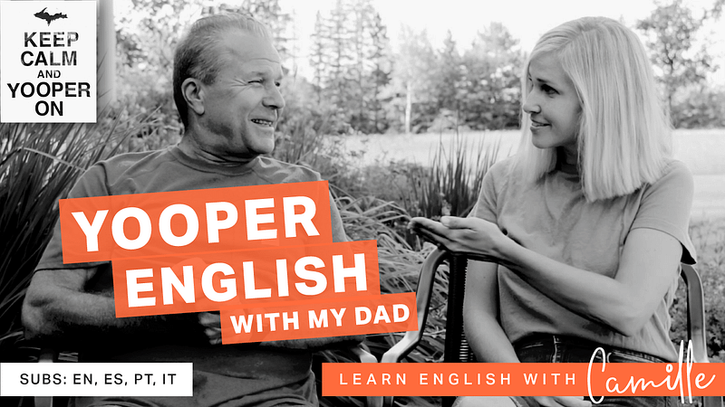 YOOPER ENGLISH with my dad - Youtube Video - Learn English with Camille