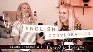 Basic English Conversation - Youtube Video - Learn English with Camille