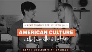 LIVE American Culture with Calvin and Camille - Youtube Video - Learn English with Camille