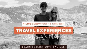 TRAVEL EXPERIENCES with Calvin and Camille - Youtube Video - Learn English with Camille