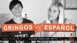 Gringos v Español - Youtube Video - Learn English with Camille