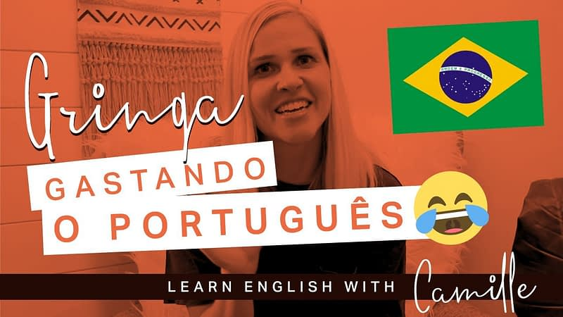 Gringa Gastando o Portugues - Youtube Video - Learn English with Camille